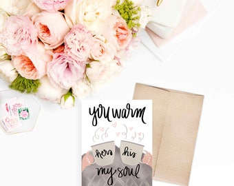 You Warm My Soul Card | Greeting Cards Anniversary Card Anniversary Gifts Stationary Cards Valentine's Day Gift Calligraphy Gift for Her