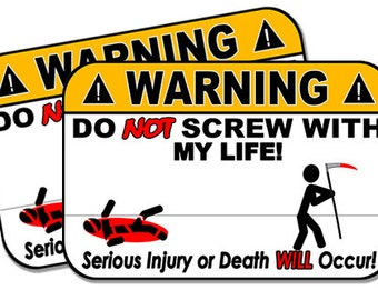 "Do Not Screw with my Life!  2 pack  Funny Warning Stickers for Vehicles, Tool Boxes, Lunch Boxes, Bumper Stickers,  each is 4"" wide"