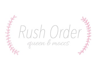 Rush Order • Queen B Moccs • add-on option