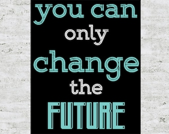 Custom You Can Only Change the Future Poster Design Print Sign