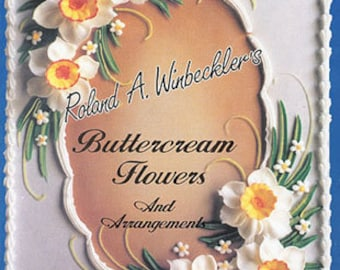 Buttercream Flowers And Arrangements for Cake Decorating--Instruction Book