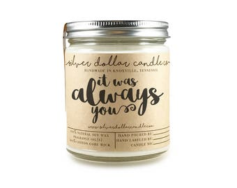 It was Always You - 8oz Scented Candle | Girlfriend gift, gifts for her, anniversary gift ideas, soy candle, husband gift, wife gifts