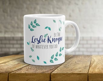 Be the Leslie Knope of Whatever You Do • Parks and Recreation Coffee Mug • Gift Idea for Her • Birthday Present • Tea Cup • 11oz 15oz