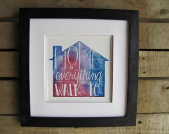 Home is Everything You Can Walk To Watercolor Art Print, Hand Lettered 8x8 Stargirl Quote