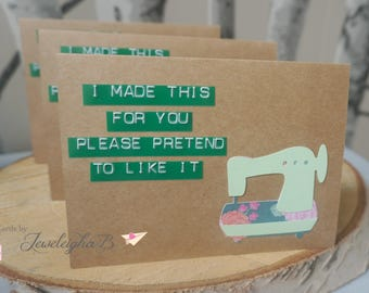Snarky Gift Giving Card, Sewing Card, Pretend to Like It, Card from Seamstress, Label Card, Kraft Sewing Card, Gift Card
