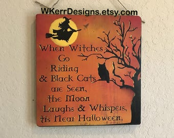 Ready to Ship! When Witches Go Riding Sign and Black Cats are Seen, the Moon Laughs and Whispers, 'tis Near Halloween, Halloween Witch Decor