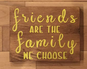 Friends Are The Family We Choose Wood Sign