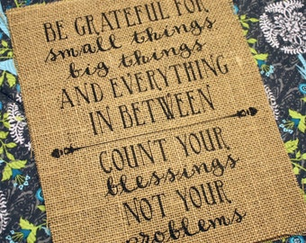 Be Grateful for Small Things Big Things and Everything In Between *Burlap Print*
