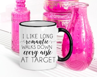 Funny Target Mug | Gift for Wife | Mugs With Sayings | Long Romantic Walks Down Every Aisle At Target | Funny Gift for Her | Runs on Target