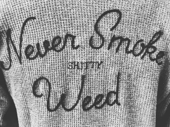 """Never Smoke shitty Weed"" Hand Embroidered Thermal ~ Made to Order"