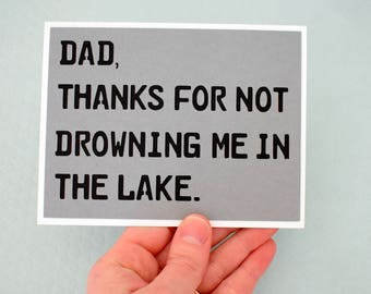 Handmade Greeting Card - Cut out Lettering - Dad thanks for not drowning me in the lake - Funny Fathers Day  Greeting Card - Blank Inside