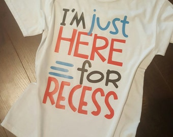 """Back to school, """"I'm just here for recess"""" shirt"""