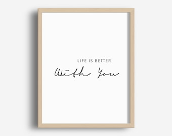 Life is Better with You - Printable Typography Art, Morden Art Print, Home Wall Art, Inspirational Quote, Instant Download Digital Print JPG