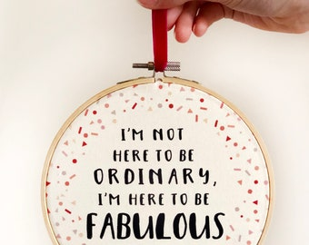 Inspirational Embroidery Hoop Art 'I'm here to be fabulous' - motivational sign - inspirational quote - gift for girl friend - girlboss gift