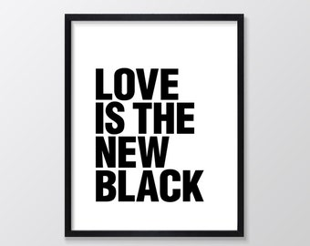 Love is the New Black Printable Art, Inspirational & Motivational Typography Print, Instant Download, Wall Art Quote, Black and White