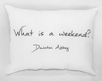 Downton Abbey Pillow, What Is A Weekend?, Lady Violet Crawley