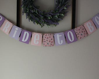 Bride To Be Hanging Banner / Light Pink, Lavendar, Flowers / Bridal Shower Decor / Bachelorette Party / Wedding Decorations