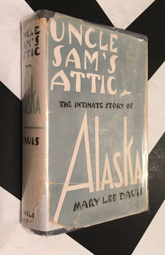Uncle Sam's Attic - The Intimate Story of Alaska by Mary Lee Davis vintage blue white travel memoir book (Hardcover, 1930)