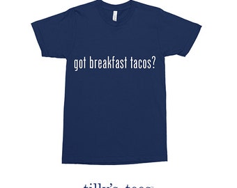 Foodie Tex Mex Tee Shirt Got Breakfast Tacos?