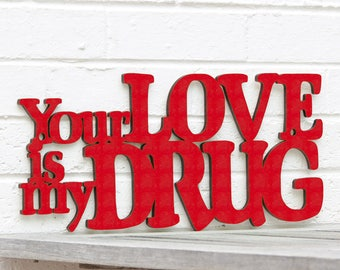 Your Love is my Drug Sign, Romantic Wood Sign, Valentines Sign, Love Bedroom Plaque, Funky Wood Sign, Wood Sign Decor, Wood Word Sign