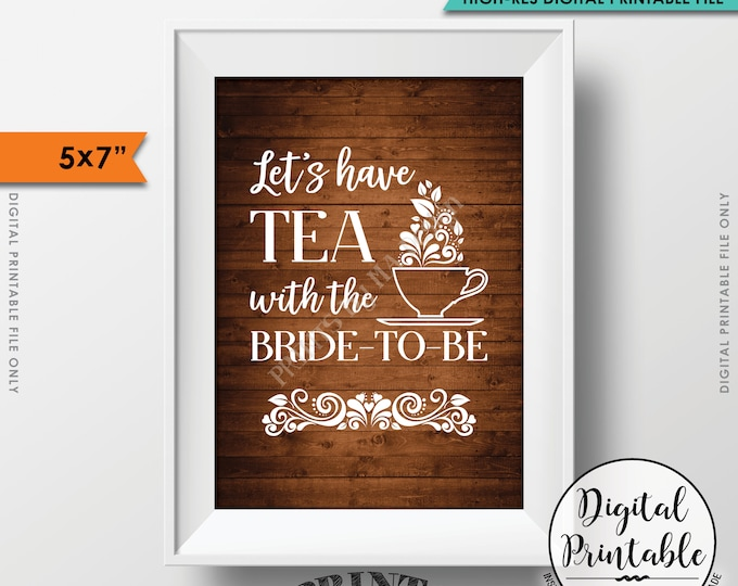 "Bridal Shower Sign, Let's Have Tea with the Bride-to-Be, English Tea Party Shower, 5x7"" Rustic Wood Style Printable Instant Download"