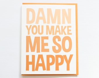 Love Card, Anniversary Card, Funny Valentine's Card, Friendship Card, Funny Love Card, Damn You Make Me So Happy
