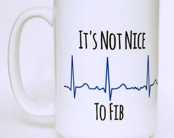 "Coffee Mug ""It's Not Nice To Fib"" -Heart Rhythm / Medical Professional / EKG / Atrial Fibrillation / Nursing Gift / Arrhythmia / Cardiology"