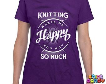 Funny Knitting Shirt Knitting Makes Me Happy You Not So Much T Shirt Knitting T-Shirt Gifts For Knitters Joke Funny Ladies Tee DN-84