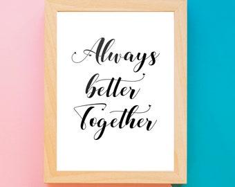 Always better together Art Print, Inspirational Print,Heart, Gift idea, Printable Art, Home Decor, Wall Art, Dorm Decor, Motivational Art