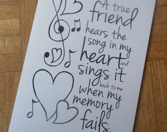 """Greeting card """"A true friend hears the song in my heart and sings it back to me when my memory fails"""""""