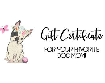 Gift Certificate for Your Favorite Dog Mom   Makes The PERFECT Gift!