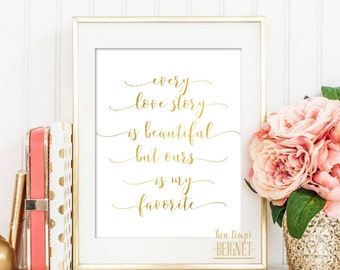 "Every Love Story is Beautiful, but Ours is My Favorite  - PRINTABLE ART - 8x10"" - Instant Download - Inspirational Quote - Gold Foil Look"