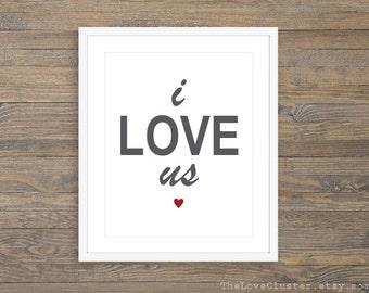 I Love Us Art Print  - Love Print,  Love Quote Print , Anniversary Gift Idea , Bedroom Wall Art, Romantic Wall Art