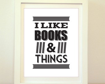 I Like Books and Things, Typography, Typography Poster, Typography Print, Typography Art, Book Quote, Book Print, Wall Art, Home Decor