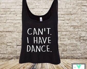 Can't. I Have Dance. - Dance Shirt - Cute Dancer Shirt - Dance Team - Flowy Tank - Danzations