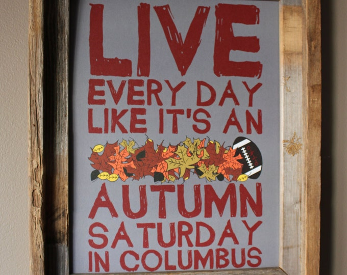 Live Every Day Like It's An Autumn Saturday in Columbus Print (Gray & Scarlet) - Unframed