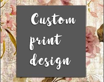 Custom, print, design, screen print, digital print, any size