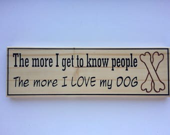 The More I get To Know People, The More I Love My Dog Wood Sign