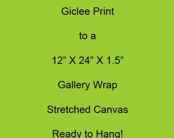 Upgrade Your Giclee Print to a 12x24x1.5 inch Gallery Wrap Stretch Canvas, Ready to Hang