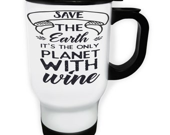 Save The Earth It'S The Only Planet With Wine Stainless S Travel 14oz Mug t706t