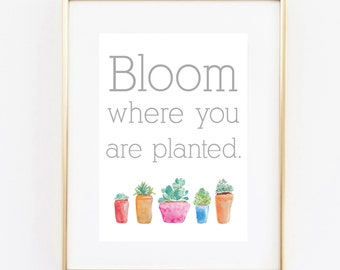 bloom where you are planted 5x7 art instant download