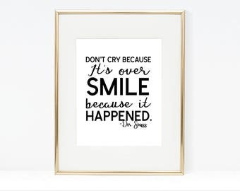 Donu0027t Cry Because Itu0027s Over, Smile Because It Happened Dr. Seuss Printable