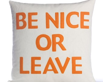 "Decorative Pillow, Throw Pillow, ""Be Nice Or Leave"" pillow, 22 inch"