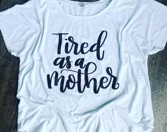Tired as a Mother*Mama Shirt*Mom T-Shirt*