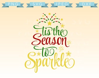 Tis the Season to Sparkle Cut File - SVG, PNG, JPEG - Cricut, Sihouette Cameo, Vector, Christmas, holiday, xmas, quote, holly, glitter, dxf