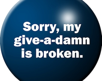 Sorry, My Give-a-Damn Is Broken button