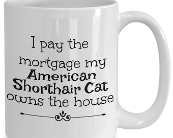 I Pay The Mortgage My American Shorthair Cat Owns The House Humor Coffee Mug Gift