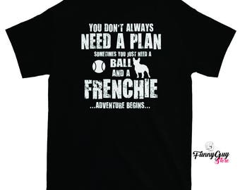 Frenchie T-shirt - French Bulldog - Frenchie Lover Gift - Dog Lover Gift - Frenchie Owners Don't Need a Plan - Funny Saying - Cool Frenchie