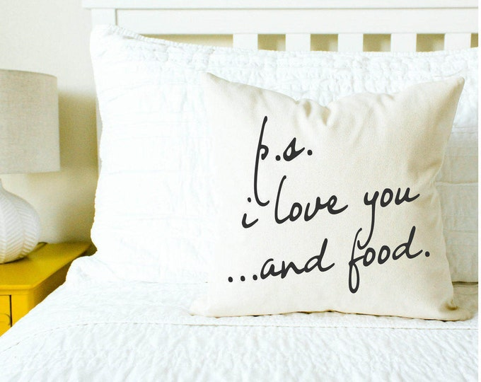 P.S. I Love You...And Food Pillow - Home Decor, Gift for Her, Gift for Mom, Foodie, Cushion Cover, Funny, Hungry, Gift