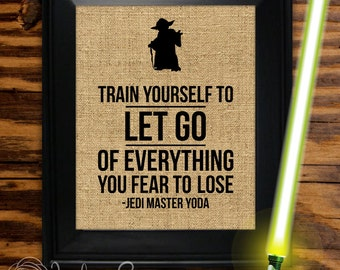 "Yoda Star Wars Printable: ""Train Yourself to Let Go of Everything You Fear to Lose"" wall art decor - Burlap design (Instant download - JPG)"